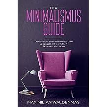 Der Minimalismus Guide: Dein Start in einen minimalistischen Lebensstil mit wertvollen Tipps und Methoden (German Edition)