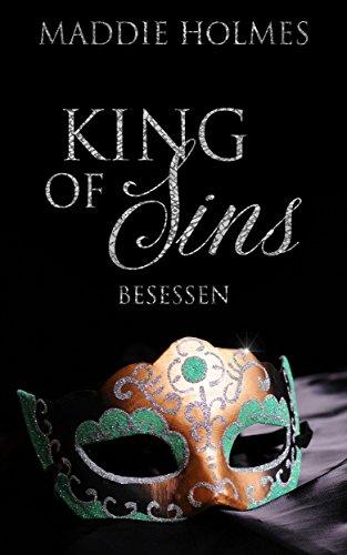King of Sins: Besessen von [Holmes, Maddie]