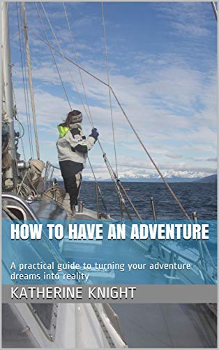 How to have an Adventure: A practical guide to turning your adventure dreams into reality Descargar Epub Ahora
