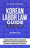 Korean Labor Law Guide: Updated information and advice based on the latest amendments of the labor standards act of Korea (English Edition)