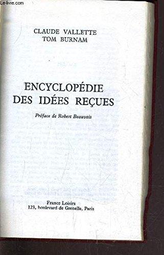 Encyclopédie des idées reçues; vrai ou faux.