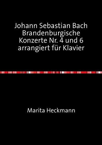 Johann Sebastian Bach Brandenburgische Konzerte Nr. 4 und 6 arrangiert für Klavier (Klavier, Literatur, Buch 4)
