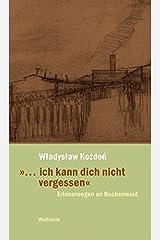 »... ich kann dich nicht vergessen«. Erinnerungen an Buchenwald Gebundene Ausgabe
