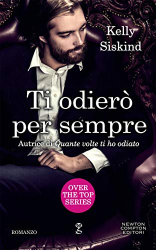 Ti odierò per sempre (Over the top Series Vol. 3) di [Siskind, Kelly]