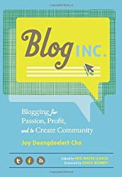 Blog, Inc.: Blogging for Passion, Profit, and to Create Community by Joy Deangdeelert Cho (2012-09-19)