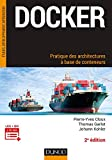 Docker - Pratique des architectures à base de conteneurs - 2e éd....