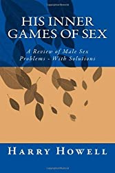 HIS Inner Games of Sex: A Review of Male Sex Problems - With Solutions by Dr Harry Howell DSc (2014-04-17)