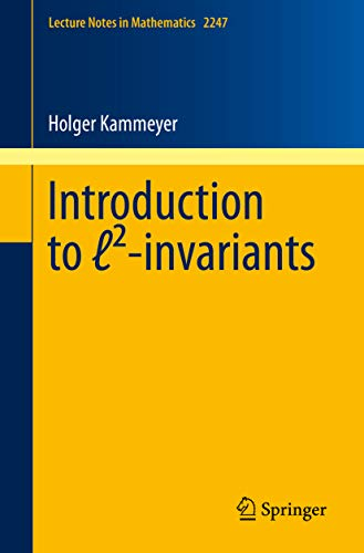 Introduction to ℓ²-invariants (Lecture Notes in Mathematics Book 2247) (English Edition)