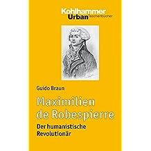 Maximilien de Robespierre: Der humanistische Revolutionär (Urban-Taschenbücher)