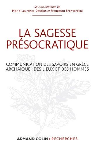 La sagesse présocratique : Communication des savoirs en Grèce archaïque : des lieux et des hommes (Hors Collection) par Marie-Laurence Desclos