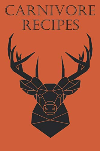Carnivore Recipes: Recipe Book To Write In For Meat Lovers