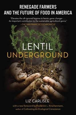 { Lentil Underground: Renegade Farmers and the Future of Food in America } By Carlisle, Liz ( Author ) 02-2016 [ Paperback ]