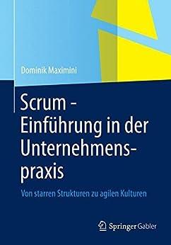 Scrum - Einführung in der Unternehmenspraxis: Von starren Strukturen zu agilen Kulturen
