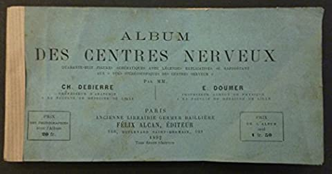 Album des centres nerveux, quarante-huit figures schématiques, avec légendes explicatives se rapportant aux Vues stéréoscopiques des centres nerveux par MM. Ch. Debierre et E. Doumer