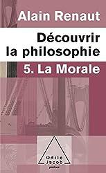 Découvrir la philosophie: 5. La Morale