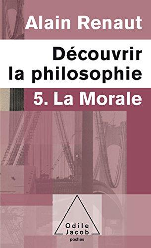 Découvrir la philosophie: 5. La Morale par Alain Renaut