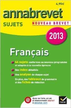 Annales Annabrevet 2013 Français : sujets: Sujets du brevet - Troisième de Cécile Cazanove (de) ,Antonia Gasquez ( 23 août 2012 )