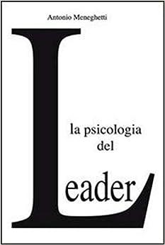La Psicologia del Leader di [Meneghetti, Antonio]