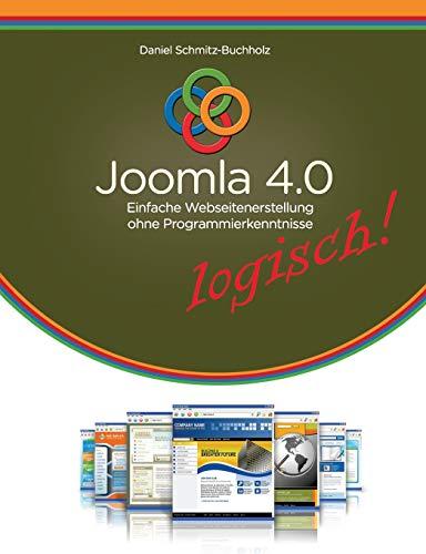 Joomla 4.0 logisch!: Einfache Webseitenerstellung ohne Programmierkenntnisse