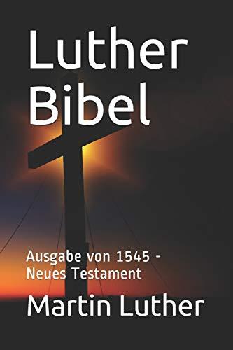 Luther Bibel: Ausgabe von 1545 - Neues Testament
