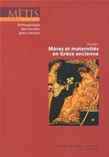Mètis, N° 11/2013 : Mères et maternités en Grèce ancienne