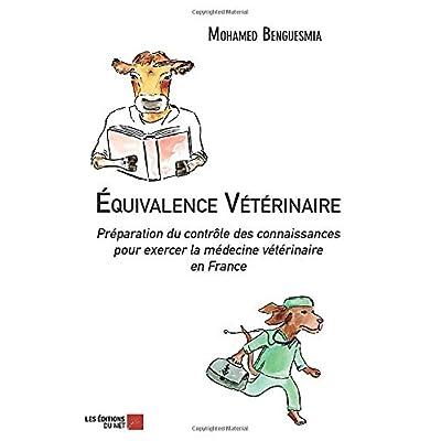 Équivalence Vétérinaire: Préparation du contrôle des connaissances pour exercer la médecine vétérinaire en France