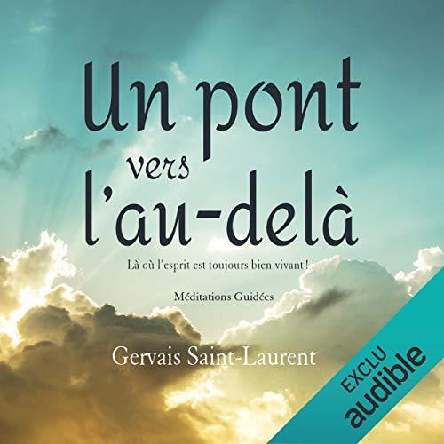 Un pont vers l'au-delà: Là où l'esprit est toujours vivant ! par Gervais Saint-Laurent