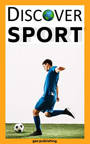 Discover: Sports :  Interesting sports science, enjoy a wide range of amazing trivia and information related to sports such as golf, baseball, tennis, ... (Discovery Series Book 6) (English Edition)
