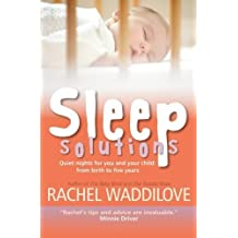 Sleep Solutions: Quiet Nights for You and Your Child From Birth to Five Years by Rachel Waddilove (2013-04-01)