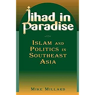 [(Jihad in Paradise : Islam and Politics in Southeast Asia)] [By (author) Mike Millard] published on (April, 2004)