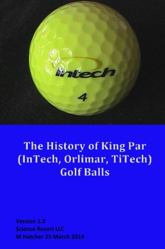 The History of King Par (InTech, Orlimar, TiTech) Golf Balls por M Hatcher