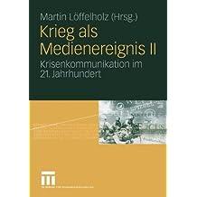 Krieg als Medienereignis II: Krisenkommunikation im 21. Jahrhundert (German Edition)