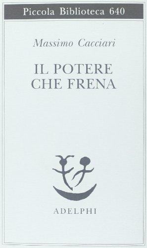 Il potere che frena (Piccola biblioteca Adelphi) por Massimo Cacciari