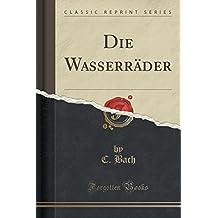 Die Wasserräder (Classic Reprint)