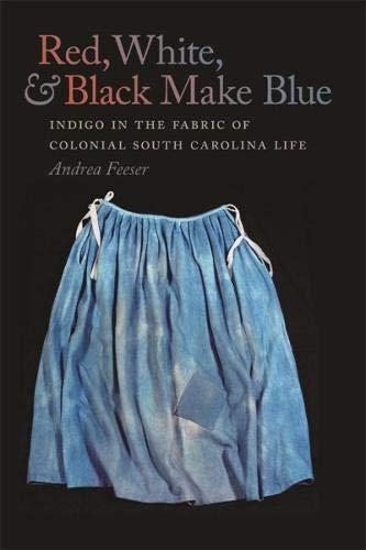 Red, White, and Black Make Blue: Indigo in the Fabric of Colonial South Carolina Life - Indigo Blue Bekleidung