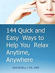 144 PROVEN WAYS TO HELP YOU RELAX AND TAME STRESS FOR GOOD: Relaxation techniques you can use--anytime, anywhere (English Edition)
