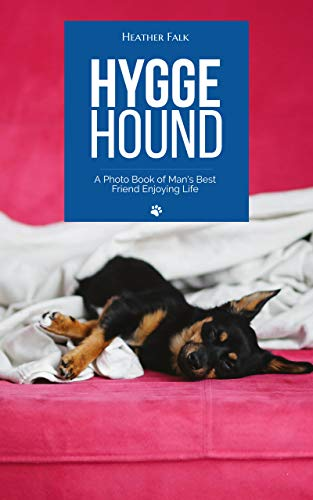 Hygge Hound: A Photo Book of Mans Best Friend Enjoying Life ...