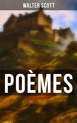 Couverture du livre Poèmes: La Dame du lac + Sir Tristrem + Le Champ de bataille de Waterloo + Le Lai du dernier ménestrel + Marmion, ou la bataille de Flodden-Field + Harold l'Indomptable etc.