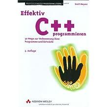 Effektiv C++ programmieren . 50 Möglichkeiten zur Verbesserung Ihrer Programme (Programmer's Choice)