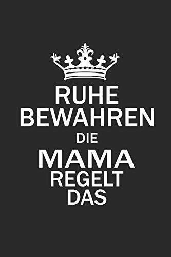 RUHE BEWAHREN DIE MAMA REGELT DAS: für Mütter Notebook Mama Notizbuch Baby Mutter Bullet Journal 6x9 Punkteraster