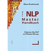 Das NLP Master Handbuch: Erlernen Sie NLP auf Master-Niveau