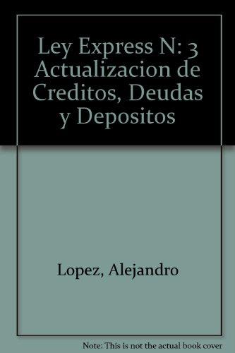 Ley Express N: 3 Actualizacion de Creditos, Deudas y Depositos por Alejandro Lopez