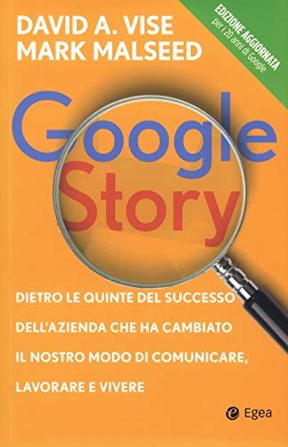 google story. dietro le quinte del successo dell'azienda che ha cambiato il nostro modo di comunicare, lavorare e vivere