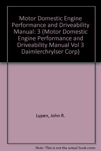 Motor Domestic Engine Performance and Driveability Manual: 3 (Motor Domestic Engine Performance and Driveability Manual Vol 3 Daimlerchrylser Corp) por John R. Lypen