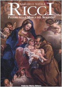 Ubaldo e Natale Ricci. I pittori nella Marca del Seicento. Ediz. illustrata
