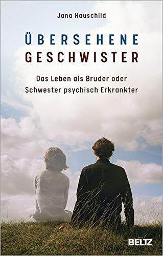 Übersehene Geschwister: Das Leben als Bruder oder Schwester psychisch Erkrankter