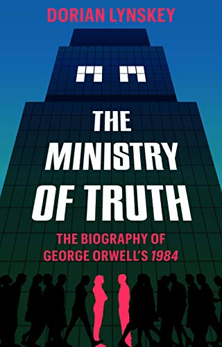 The Ministry of Truth: The Biography of George Orwell's 1984 (English Edition) por Dorian Lynskey