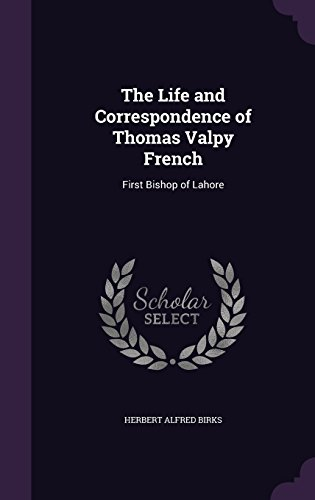 The Life and Correspondence of Thomas Valpy French: First Bishop of Lahore