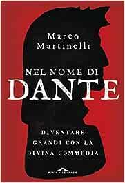 Nel Nome Di Dante Diventare Grandi Con La Divina Commedia Amazon It Martinelli Marco Libri