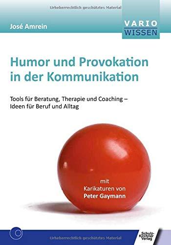 Humor und Provokation in der Kommunikation: Tools für Beratung, Therapie und Coaching - Ideen für Beruf und Alltag (VARIO Wissen) - Kommunikations-tools